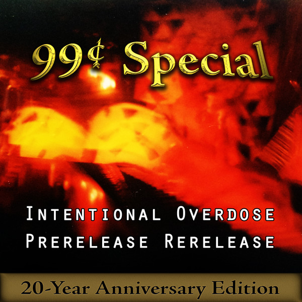 99¢ Special - Intentional Overdose Prerelease Rerelease [20 Anniversary Edition]